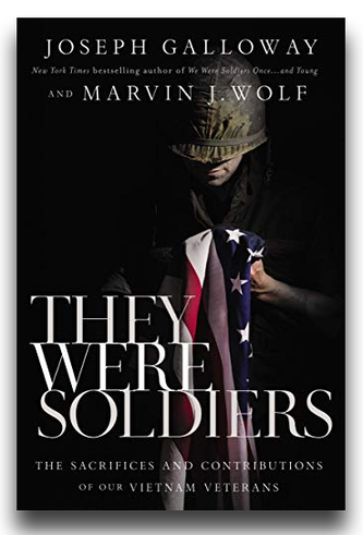 'They Were Soldiers: Sacrifices and Contributions of Vietnam Veterans,' by legendary journalist Joseph L. Galloway and award-winning author and photojournalist Marvin J. Wolf