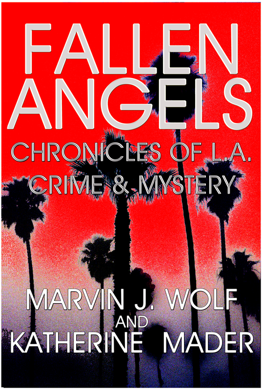 'Fallen Angels, Chronicles of L.A. Crime & Mystery,' by Marvin J. Wolf and Katherine Mader. 'Clever and entertaining. A book you will remember!'