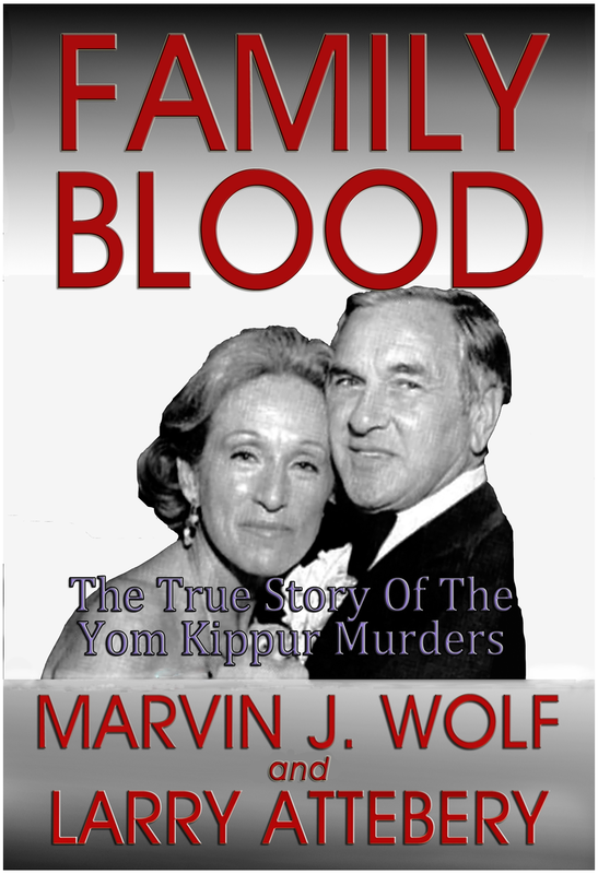 Rave reviews for 'Family Blood, The True Story of the Yom Kippur Murders,' by Marvin J. Wolf and Larry Attebery.