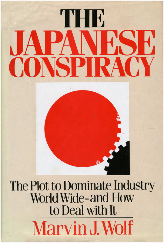 'The Japanese Conspiracy,' book by Marvin J. Wolf. The Plot to Dominate Industry World-Wide and How to Deal With It